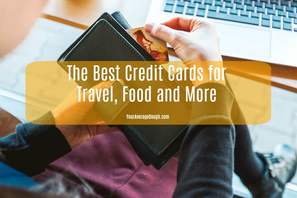 The Best Credit Cards For Travel Food And More Your